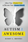 Autism 2 Awesome: Allow Your Greatest Crisis to Become Your Greatest Miracle Cover Image