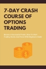 7-Day Crash Course Of Options Trading: Become A Successful Trader, How To Start Trading Stocks And Forex With Beginners Guide: Stock Options Book Cover Image