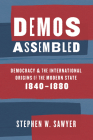 Demos Assembled: Democracy and the International Origins of the Modern State, 1840-1880 Cover Image