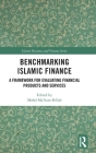 Benchmarking Islamic Finance: A Framework for Evaluating Financial Products and Services (Islamic Business and Finance) Cover Image