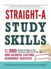 Straight-A Study Skills: More Than 200 Essential Strategies to Ace Your Exams, Boost Your Grades, and Achieve Lasting Academic Success Cover Image