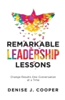 Remarkable Leadership Lessons: Change Results One Conversation at a Time Cover Image