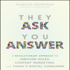 They Ask You Answer: A Revolutionary Approach to Inbound Sales, Content Marketing, and Today's Digital Consumer Cover Image