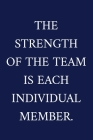 The Strength Of The Team Is Each Individual Member.: A Staff Appreciation Notebook - Colleague Gifts - Cool Gag Gifts For Employee Appreciation Cover Image