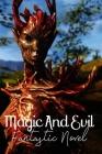 Magic And Evil: Fantastic Novel: Adventure Fiction Cover Image