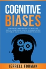 Cognitive Biases: A Fascinating Look into Human Psychology and What You Can Do to Avoid Cognitive Dissonance, Improve Your Problem-Solvi Cover Image