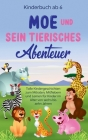 Kinderbuch ab 6 Jahren: Moe und sein tierisches Abenteuer - Tolle Kindergeschichten zum Mitraten, Mitfiebern und Lernen für Kinder im Alter vo Cover Image
