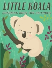 Little Koala Coloring Book For Children: Koala Bear Coloring Book for Kids, A Unique Collection Of Coloring Pages, Koala Toy Gifts For Toddlers And Ki Cover Image