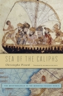 Sea of the Caliphs: The Mediterranean in the Medieval Islamic World Cover Image