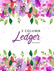 3 Column Ledger Notebook: Watercolor Floral - Columnar Notebook - Bookkeeping Notebook - Accounting Ledger - Budgeting and Money Management - Ho Cover Image