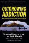 Outgrowing Addiction: With Common Sense Instead of