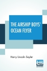 The Airship Boys' Ocean Flyer: Or, New York To London In Twelve Hours Cover Image