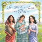 For Such a Time as This: Stories of Women from the Bible, Retold for Girls Cover Image