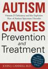 Autism Causes, Prevention and Treatment-: Vitamin D Deficiency and the Explosive Rise of Autism Spectrum Disorder Cover Image