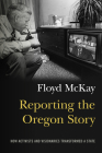 Reporting the Oregon Story: How Activists and Visionaries Transformed a State Cover Image