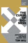 The Curse of Bigness: Antitrust in the New Gilded Age Cover Image