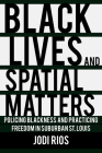 Black Lives and Spatial Matters: Policing Blackness and Practicing Freedom in Suburban St. Louis Cover Image