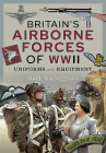 Britain's Airborne Forces of WWII: Uniforms and Equipment Cover Image