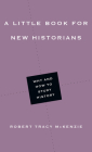 A Little Book for New Historians: Why and How to Study History (Little Books) Cover Image
