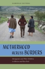 Motherhood Across Borders: Immigrants and Their Children in Mexico and New York Cover Image