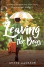 Leaving the Boys: A Story of Motherhood and Career, Feminism and Romance Cover Image