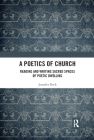 A Poetics of Church: Reading and Writing Sacred Spaces of Poetic Dwelling Cover Image