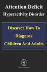 Attention Deficit Hyperactivity Disorder - Discover How to Diagnose Children and Adults Cover Image