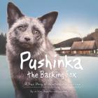 Pushinka the Barking Fox: A True Story of Unexpected Friendship: A True Story of Unexpected Friendship Cover Image