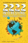 2222 Interesting, Wacky & Crazy Facts - The Knowledge Encyclopedia To Win Trivia Cover Image