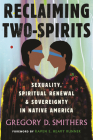 Reclaiming Two-Spirits: Sexuality, Spiritual Renewal & Sovereignty in Native America Cover Image