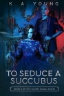 To Seduce a Succubus: Book 5 of the Blood Magic Series Cover Image