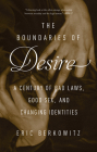 The Boundaries of Desire: A Century of Bad Laws, Good Sex and Changing Identities Cover Image