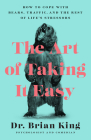 The Art of Taking It Easy: How to Cope with Bears, Traffic, and the Rest of Life's Stressors Cover Image