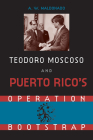 Teodoro Moscoso and Puerto Rico's Operation Bootstrap Cover Image
