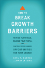 How to Break Growth Barriers: Revise Your Role, Release Your People, and Capture Overlooked Opportunities for Your Church Cover Image