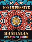 100 Impessive Mandalas Coloring Book: An Adult Coloring Book with Mandala flower Fun, Easy, and Relaxing Coloring Pages For Meditation And Happiness w Cover Image