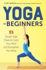 Yoga for Beginners: Simple Yoga Poses to Calm Your Mind and Strengthen Your Body Cover Image