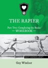 The Rapier Part Two Completing The Basics Workbook: Right Handed Layout Cover Image