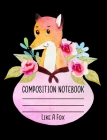 Composition Notebook Like A Fox: 7.4 x 9.7 Wide Ruled Notebook For All Your Home, School And Business Note Needs Cover Image