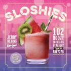 Sloshies: 102 Boozy Cocktails Straight from the Freezer Cover Image