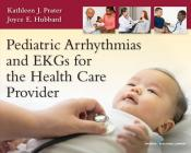Pediatric Arrhythmias and EKGs for the Health Care Provider Cover Image