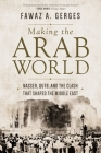 Making the Arab World: Nasser, Qutb, and the Clash That Shaped the Middle East Cover Image