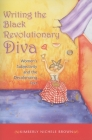 Writing the Black Revolutionary Diva: Women's Subjectivity and the Decolonizing Text (Blacks in the Diaspora) Cover Image
