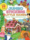 Jumbo Stickers for Little Hands: Fairy Tale Adventures: Includes 75 Stickers Cover Image