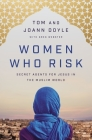 Women Who Risk: Secret Agents for Jesus in the Muslim World Cover Image