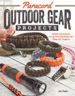 Paracord Outdoor Gear Projects: Simple Instructions for Survival Bracelets and Other DIY Projects Cover Image