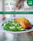 Eat Right 4 Your Type Personalized Cookbook Type AB: 150+ Healthy Recipes For Your Blood Type Diet Cover Image