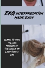 EKG Interpretation Made Easy: Learn To Pass The ECG Portion Of The NCLEX In Less Than A Day: Medical Books Online Cover Image
