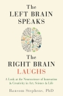 Left Brain Speaks, the Right Brain Laughs: A Look at the Neuroscience of Innovation & Creativity in Art, Science & Life Cover Image