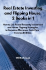 Real Estate Investing and Flipping House 2 Books in 1: How to Use Rental Property Investment and House Flipping Strategies to Generate Maximum Cash Fl Cover Image